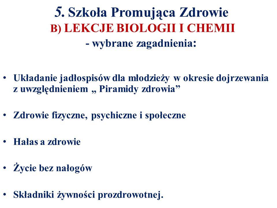 5. Szkoła Promująca Zdrowie B) LEKCJE BIOLOGII I CHEMII - wybrane zagadnienia: