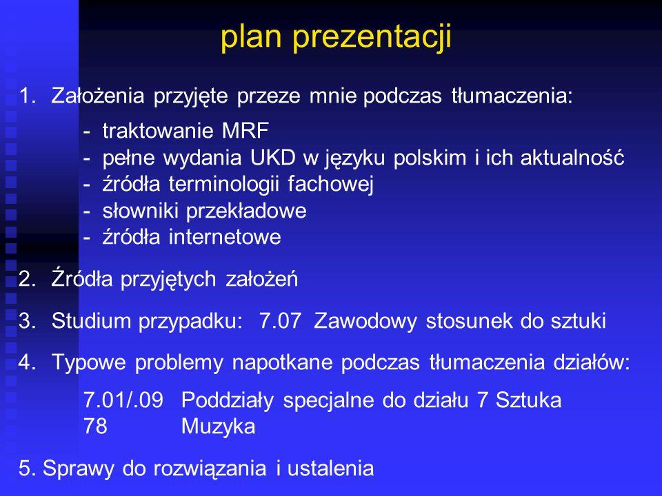 plan prezentacji 1. Założenia przyjęte przeze mnie podczas tłumaczenia: - traktowanie MRF. - pełne wydania UKD w języku polskim i ich aktualność.