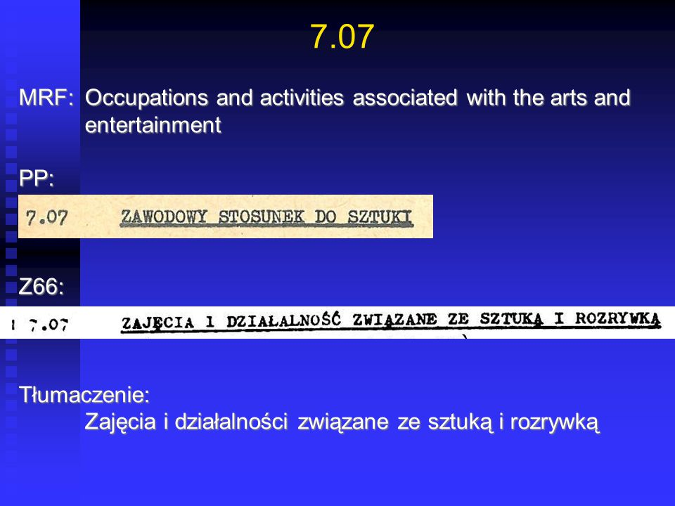 7.07 MRF: Occupations and activities associated with the arts and entertainment. PP: Z66: Tłumaczenie: