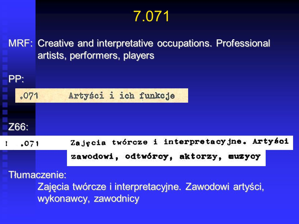 7.071 MRF: Creative and interpretative occupations. Professional artists, performers, players. PP: