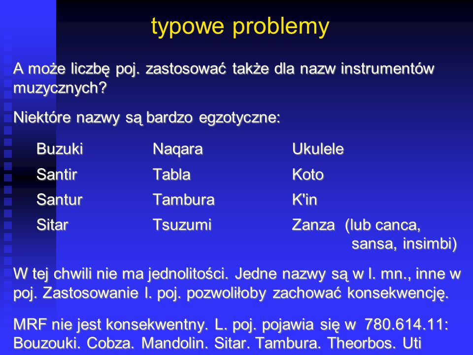 typowe problemy A może liczbę poj. zastosować także dla nazw instrumentów. muzycznych Niektóre nazwy są bardzo egzotyczne: