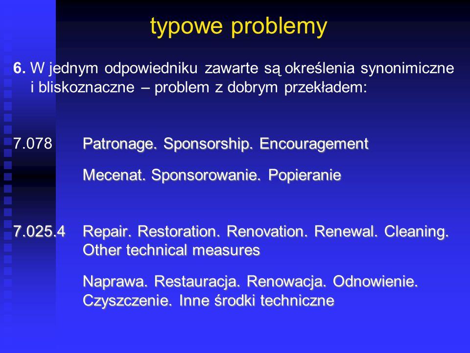 typowe problemy 6. W jednym odpowiedniku zawarte są określenia synonimiczne. i bliskoznaczne – problem z dobrym przekładem:
