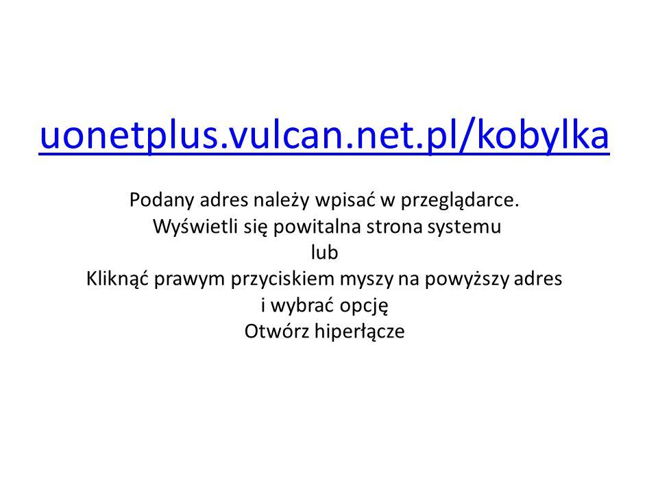 uonetplus.vulcan.net.pl/kobylka Podany adres należy wpisać w przeglądarce.