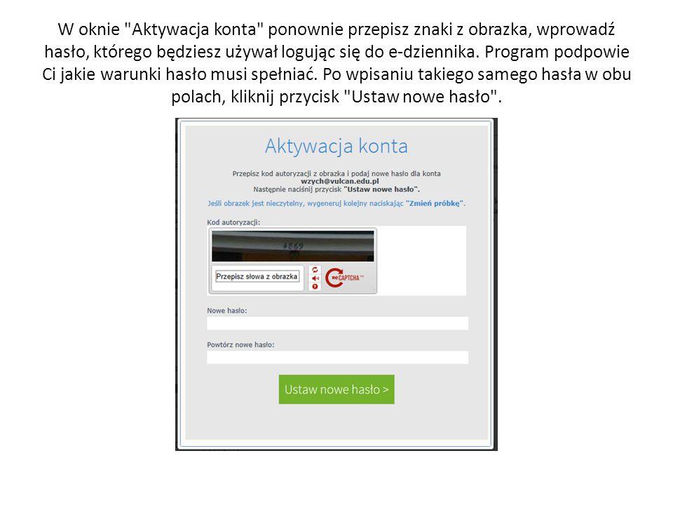W oknie Aktywacja konta ponownie przepisz znaki z obrazka, wprowadź hasło, którego będziesz używał logując się do e-dziennika.