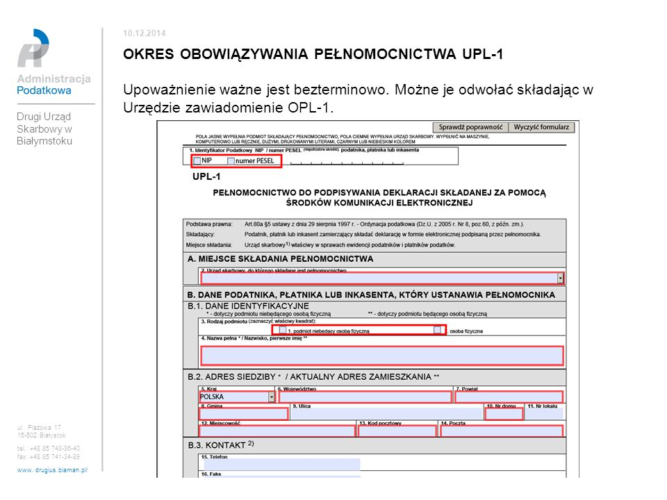 10.12.2014 OKRES OBOWIĄZYWANIA PEŁNOMOCNICTWA UPL-1 Upoważnienie ważne jest bezterminowo. Możne je odwołać składając w Urzędzie zawiadomienie OPL-1.