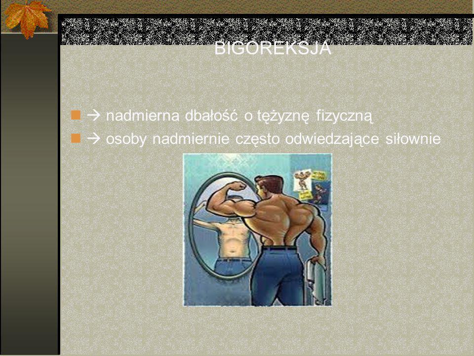 BIGOREKSJA  nadmierna dbałość o tężyznę fizyczną