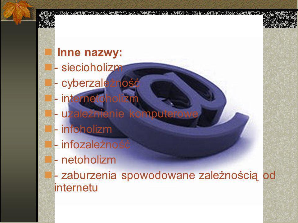 - uzależnienie komputerowe - infoholizm - infozależność - netoholizm