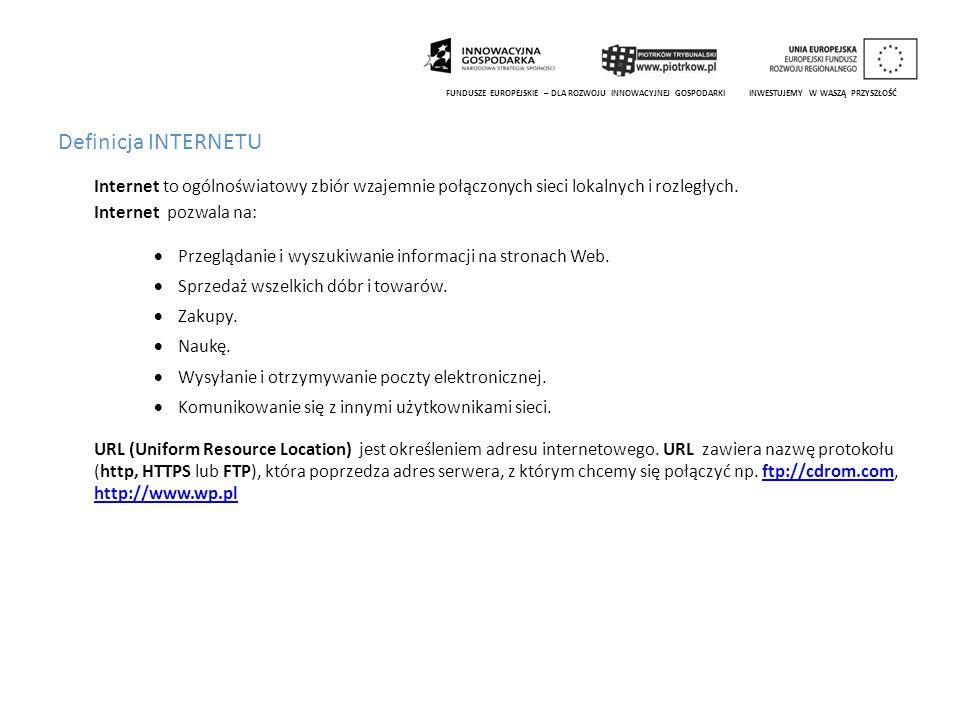 Definicja INTERNETU FUNDUSZE EUROPEJSKIE – DLA ROZWOJU INNOWACYJNEJ GOSPODARKI INWESTUJEMY W WASZĄ PRZYSZŁOŚĆ.