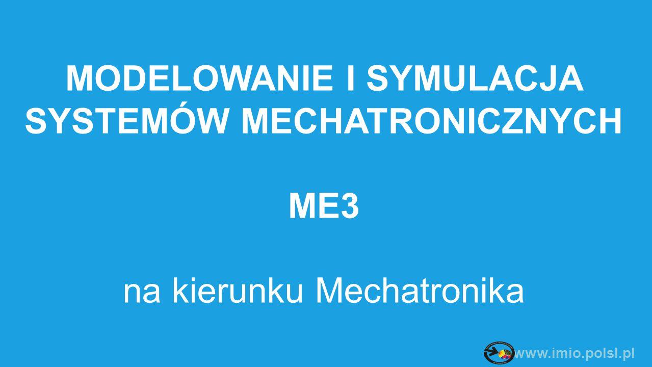 MODELOWANIE I SYMULACJA SYSTEMÓW MECHATRONICZNYCH ME3 na kierunku Mechatronika
