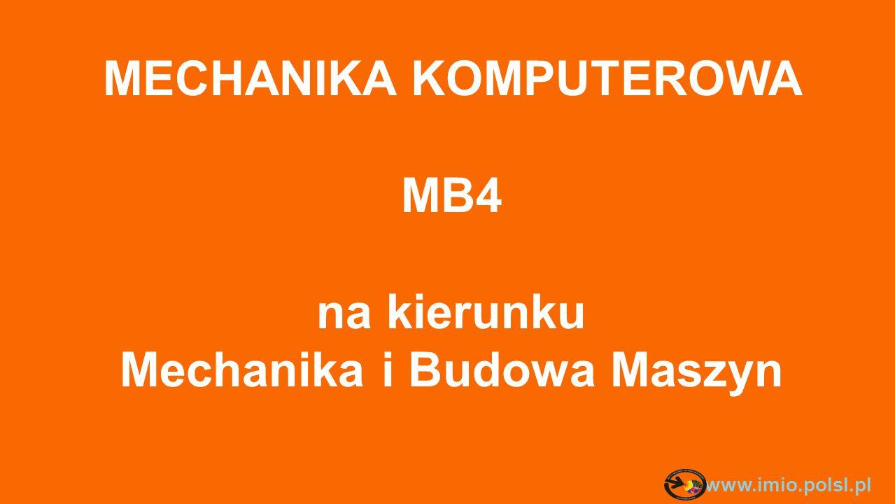 MECHANIKA KOMPUTEROWA MB4 na kierunku Mechanika i Budowa Maszyn