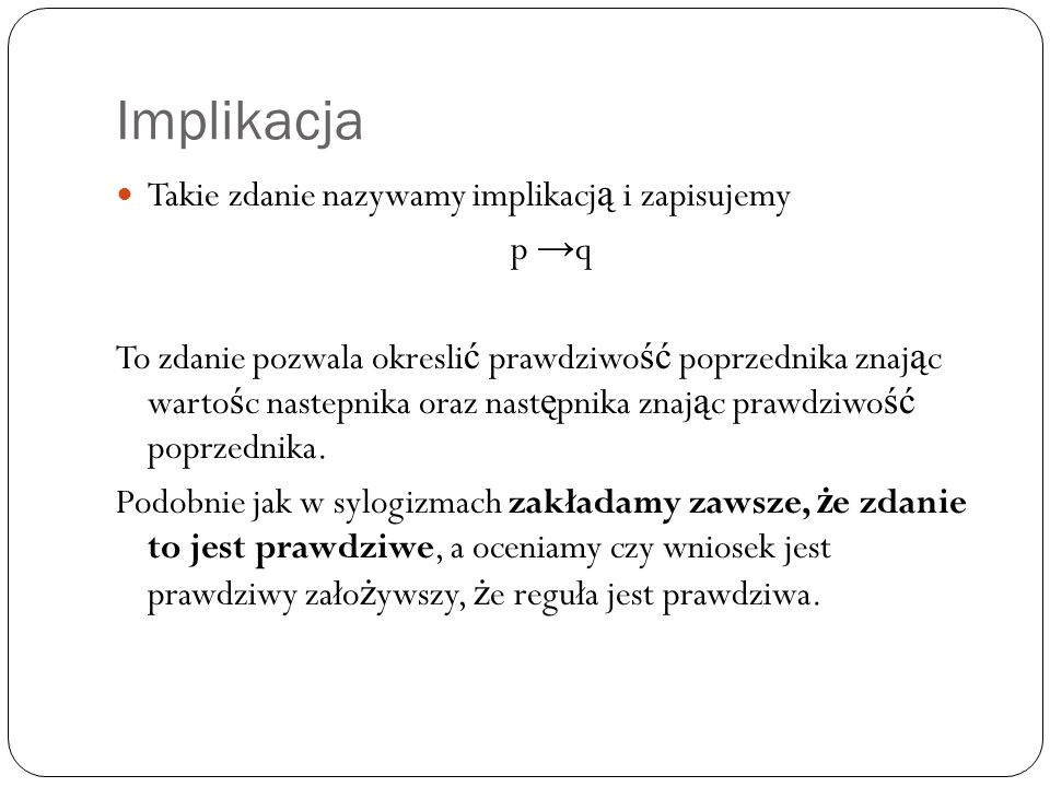 Implikacja Takie zdanie nazywamy implikacją i zapisujemy p →q