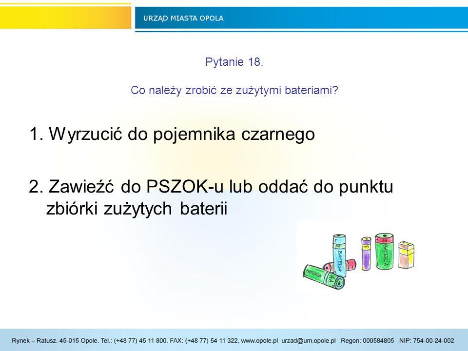 Pytanie 18. Co należy zrobić ze zużytymi bateriami