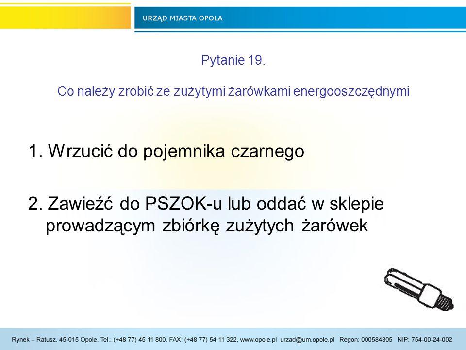 Pytanie 19. Co należy zrobić ze zużytymi żarówkami energooszczędnymi