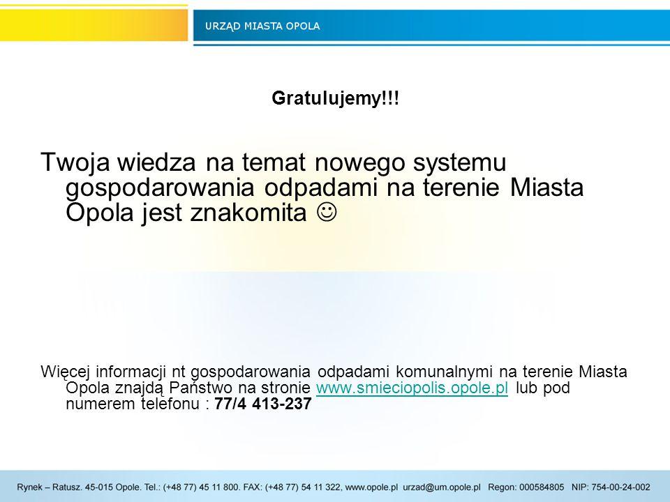 Gratulujemy!!! Twoja wiedza na temat nowego systemu gospodarowania odpadami na terenie Miasta Opola jest znakomita 