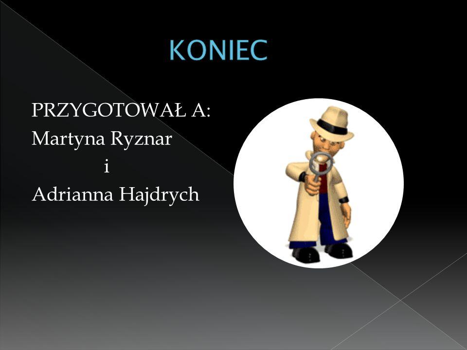 KONIEC PRZYGOTOWAŁ A: Martyna Ryznar i Adrianna Hajdrych
