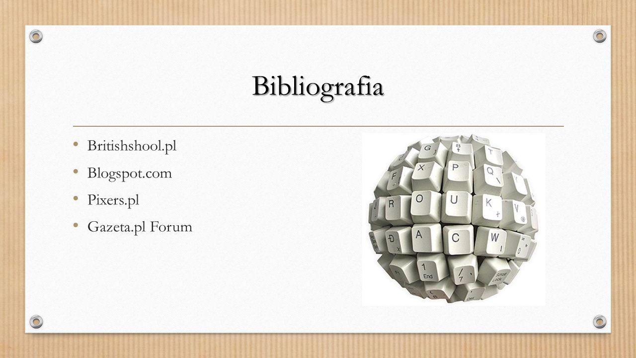Bibliografia Britishshool.pl Blogspot.com Pixers.pl Gazeta.pl Forum