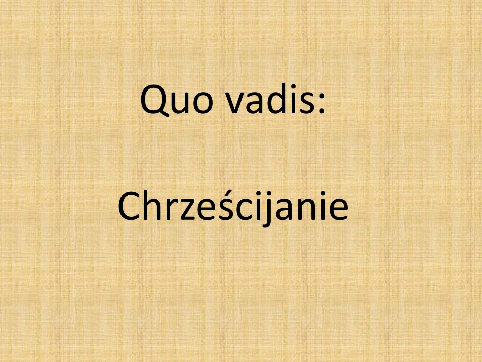 Quo vadis: Chrześcijanie