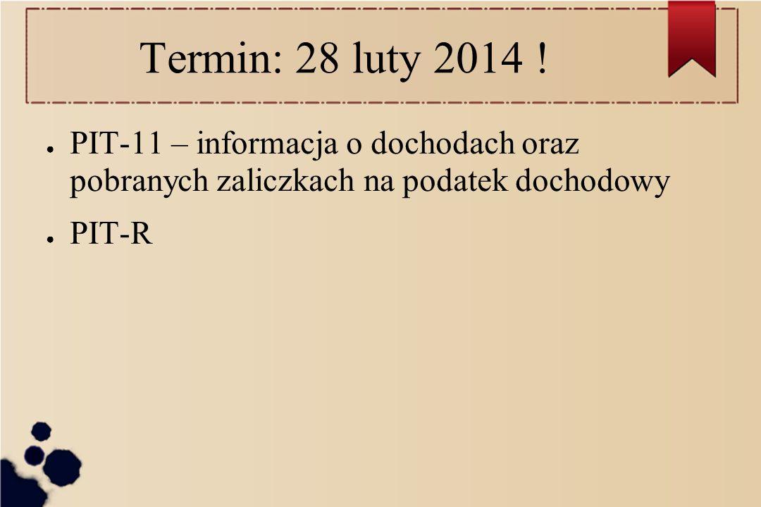 Termin: 28 luty 2014 ! PIT-11 – informacja o dochodach oraz pobranych zaliczkach na podatek dochodowy.
