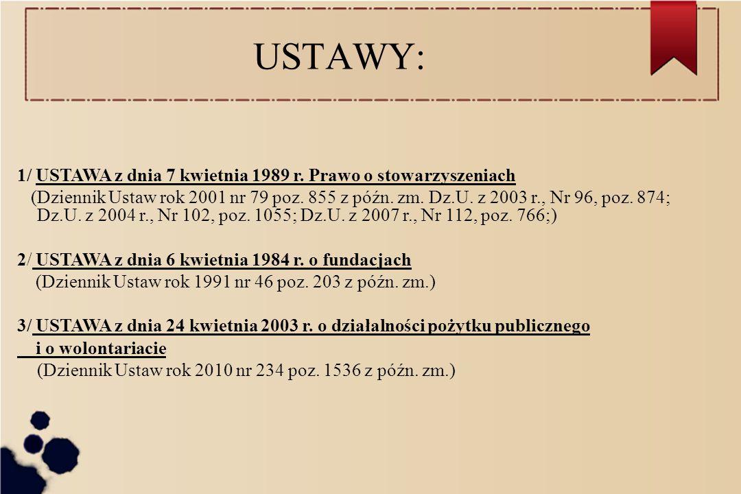 USTAWY: 1/ USTAWA z dnia 7 kwietnia 1989 r. Prawo o stowarzyszeniach