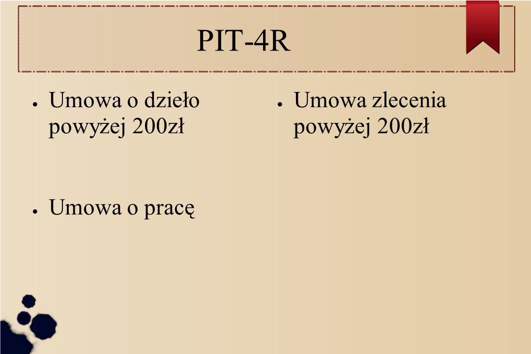 PIT-4R Umowa o dzieło powyżej 200zł Umowa zlecenia powyżej 200zł