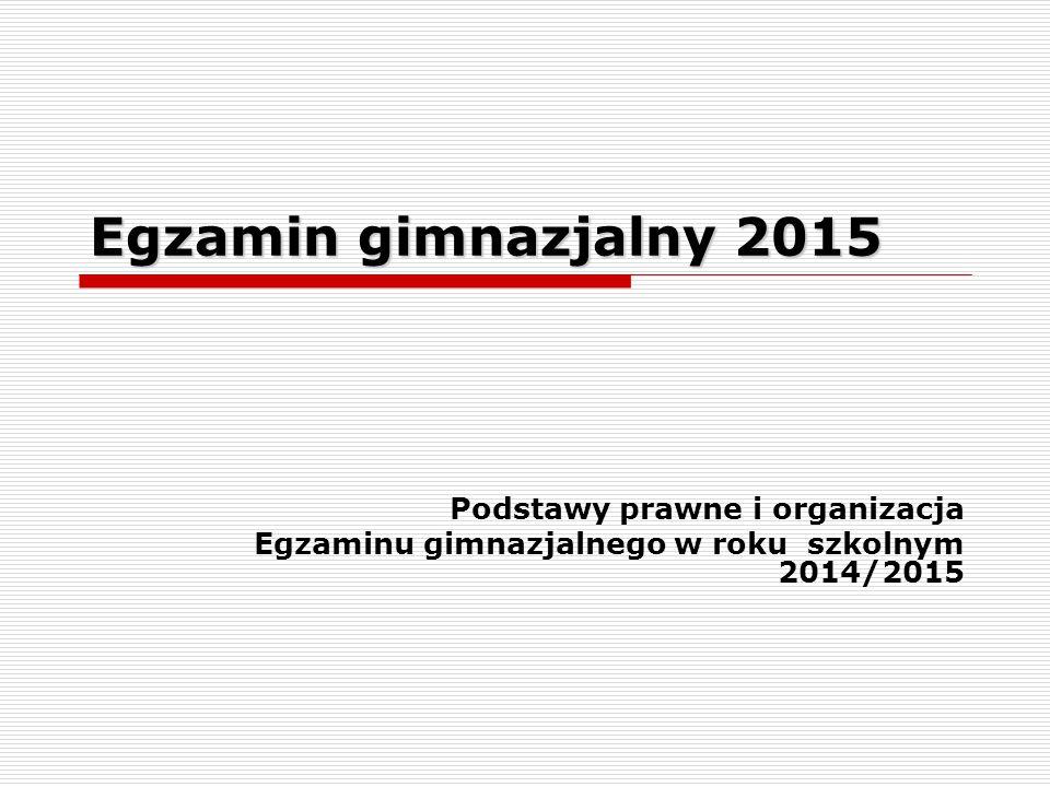 Egzamin gimnazjalny 2015 Podstawy prawne i organizacja