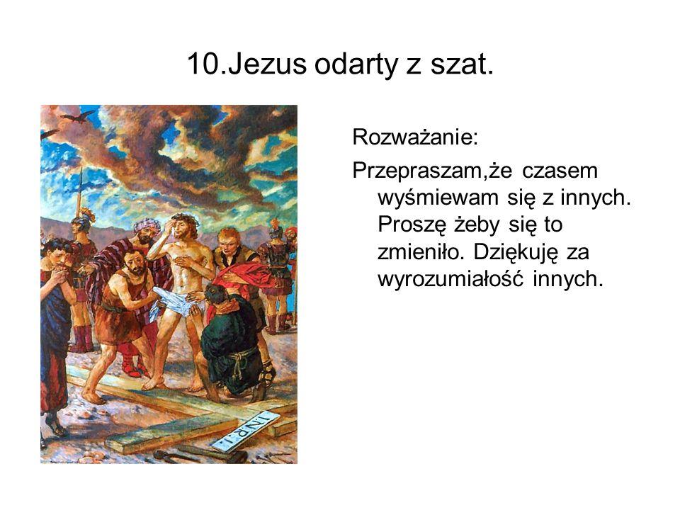 10.Jezus odarty z szat. Rozważanie: