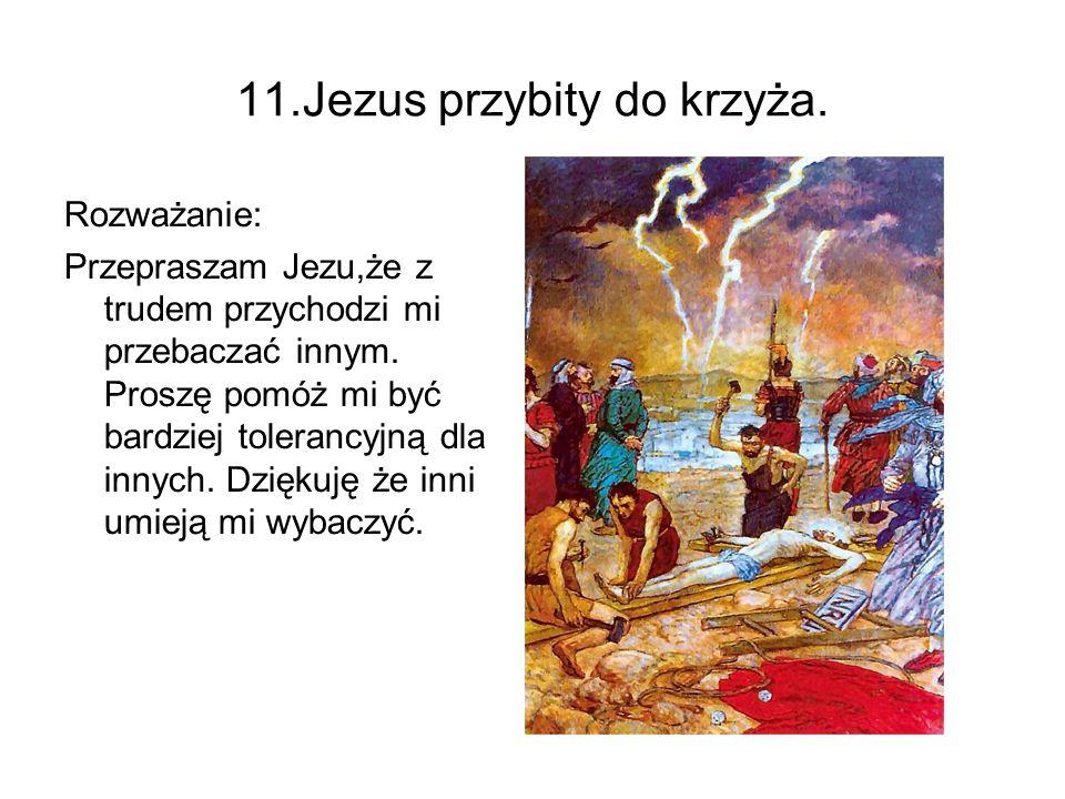 11.Jezus przybity do krzyża.