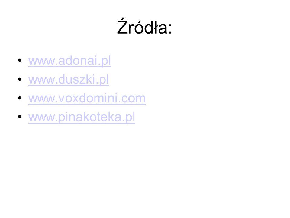 Źródła: www.adonai.pl www.duszki.pl www.voxdomini.com