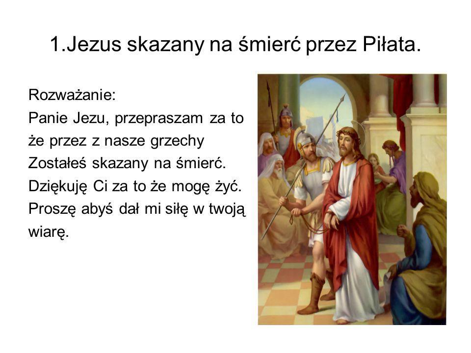 1.Jezus skazany na śmierć przez Piłata.