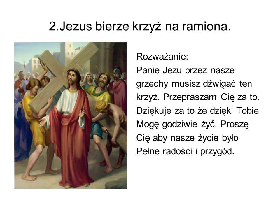 2.Jezus bierze krzyż na ramiona.