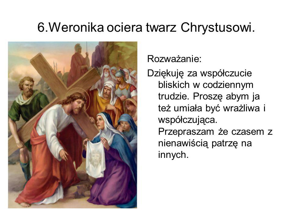 6.Weronika ociera twarz Chrystusowi.