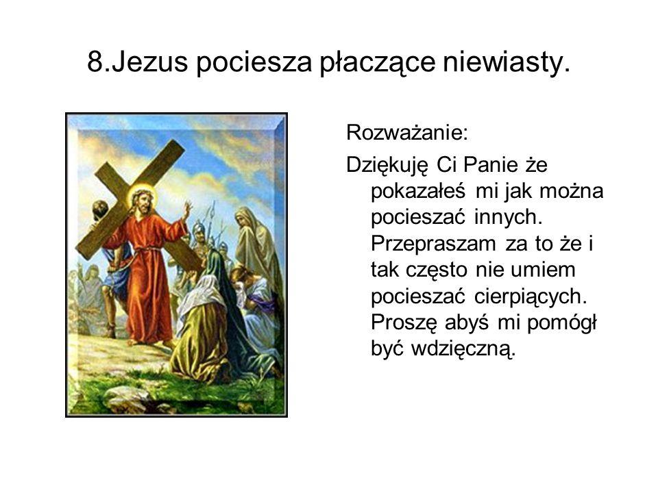 8.Jezus pociesza płaczące niewiasty.