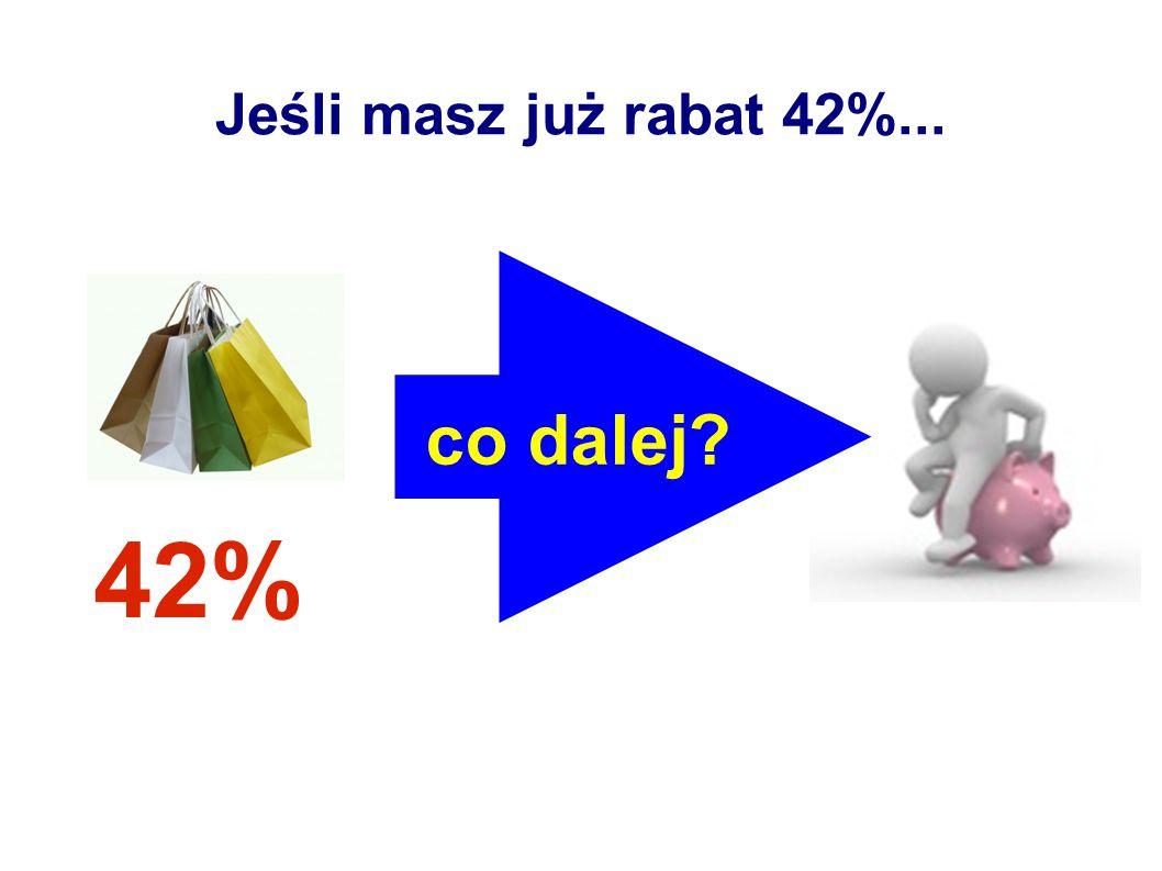 Jeśli masz już rabat 42%... co dalej 42%