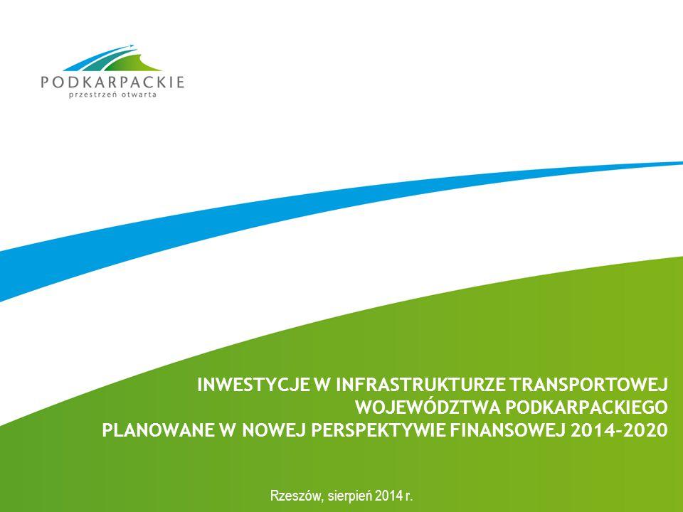 INWESTYCJE W INFRASTRUKTURZE TRANSPORTOWEJ WOJEWÓDZTWA PODKARPACKIEGO PLANOWANE W NOWEJ PERSPEKTYWIE FINANSOWEJ 2014-2020