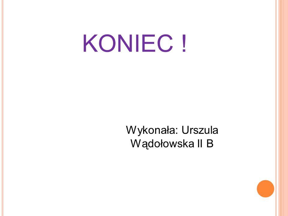 Wykonała: Urszula Wądołowska II B
