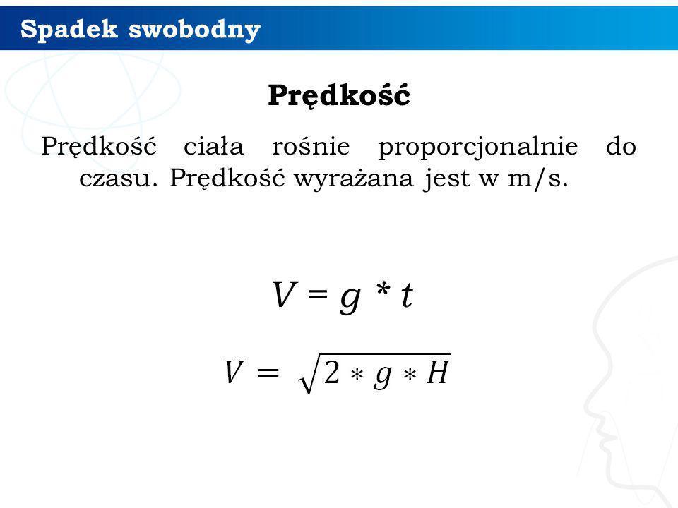 V = g * t Prędkość Spadek swobodny