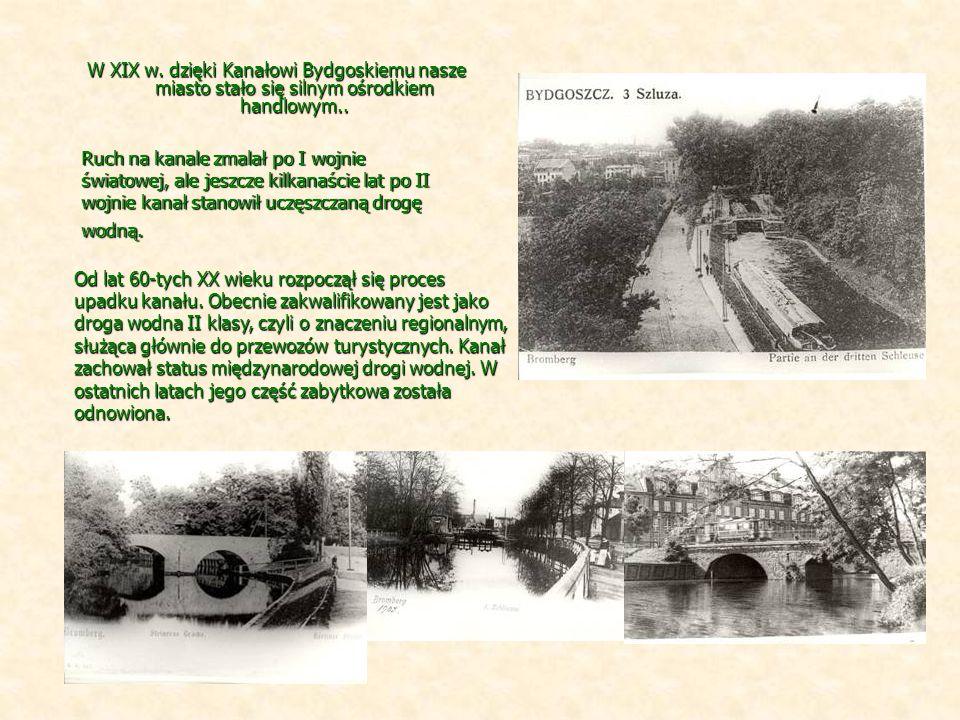 W XIX w. dzięki Kanałowi Bydgoskiemu nasze miasto stało się silnym ośrodkiem handlowym..