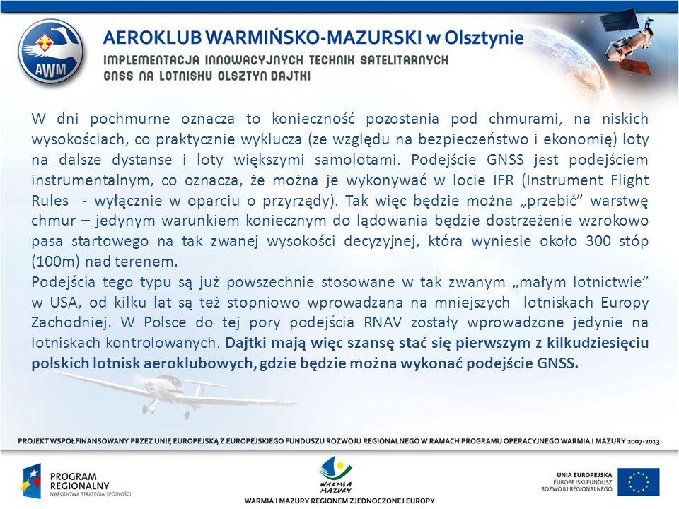"""W dni pochmurne oznacza to konieczność pozostania pod chmurami, na niskich wysokościach, co praktycznie wyklucza (ze względu na bezpieczeństwo i ekonomię) loty na dalsze dystanse i loty większymi samolotami. Podejście GNSS jest podejściem instrumentalnym, co oznacza, że można je wykonywać w locie IFR (Instrument Flight Rules - wyłącznie w oparciu o przyrządy). Tak więc będzie można """"przebić warstwę chmur – jedynym warunkiem koniecznym do lądowania będzie dostrzeżenie wzrokowo pasa startowego na tak zwanej wysokości decyzyjnej, która wyniesie około 300 stóp (100m) nad terenem."""
