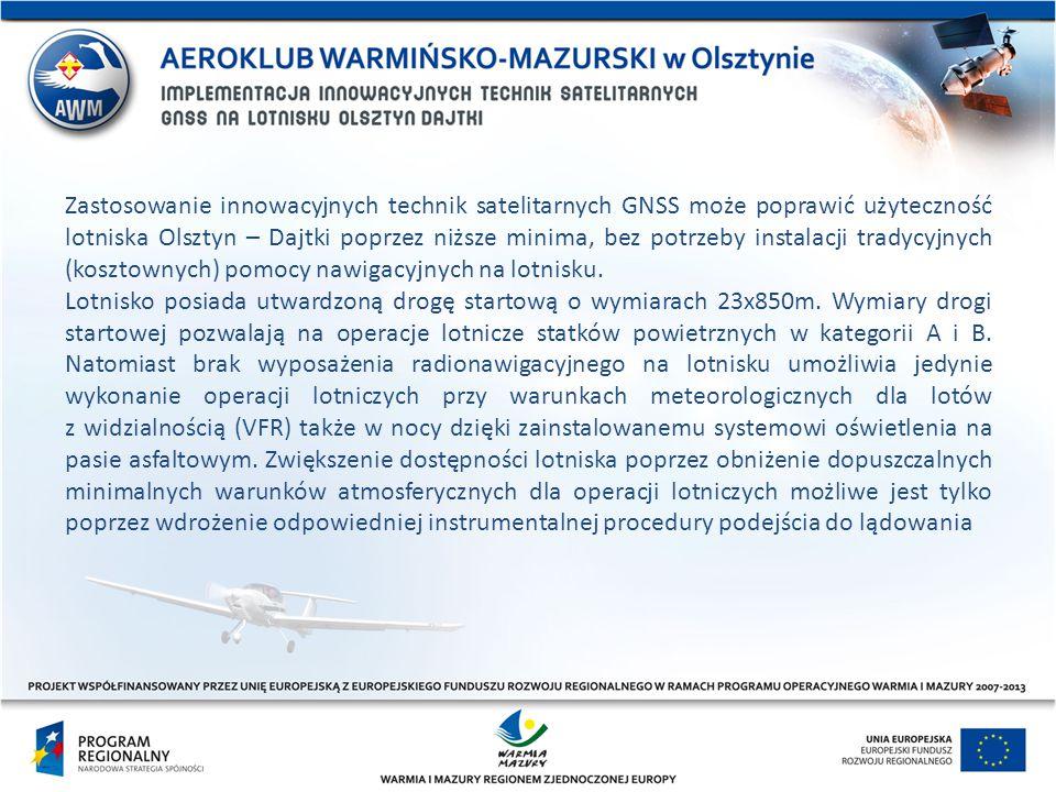 Zastosowanie innowacyjnych technik satelitarnych GNSS może poprawić użyteczność lotniska Olsztyn – Dajtki poprzez niższe minima, bez potrzeby instalacji tradycyjnych (kosztownych) pomocy nawigacyjnych na lotnisku.