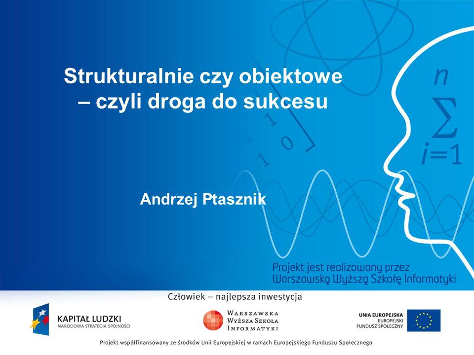 Strukturalnie czy obiektowe – czyli droga do sukcesu Andrzej Ptasznik