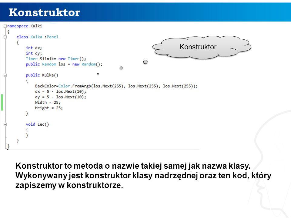 Konstruktor Konstruktor. Konstruktor to metoda o nazwie takiej samej jak nazwa klasy.