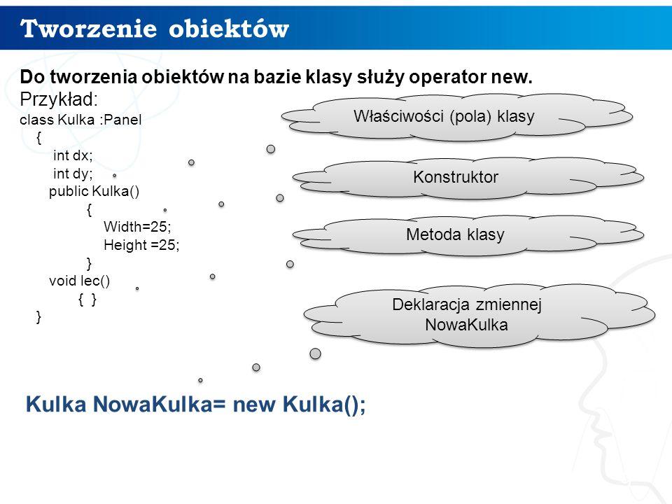 Tworzenie obiektów Kulka NowaKulka= new Kulka();