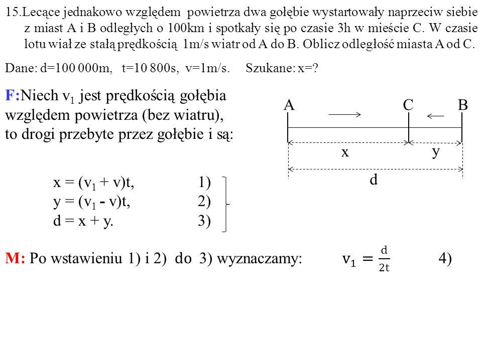 M: Po wstawieniu 1) i 2) do 3) wyznaczamy: v 1 = d 2t 4) A C B