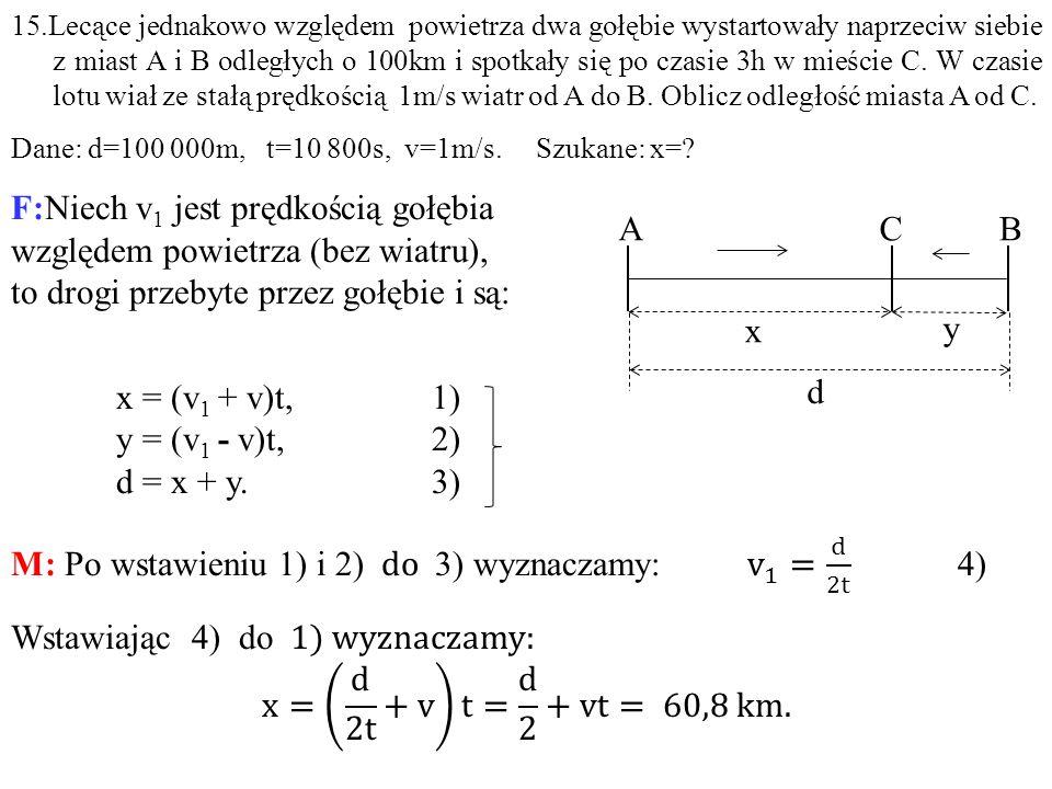 M: Po wstawieniu 1) i 2) do 3) wyznaczamy: v 1 = d 2t 4)
