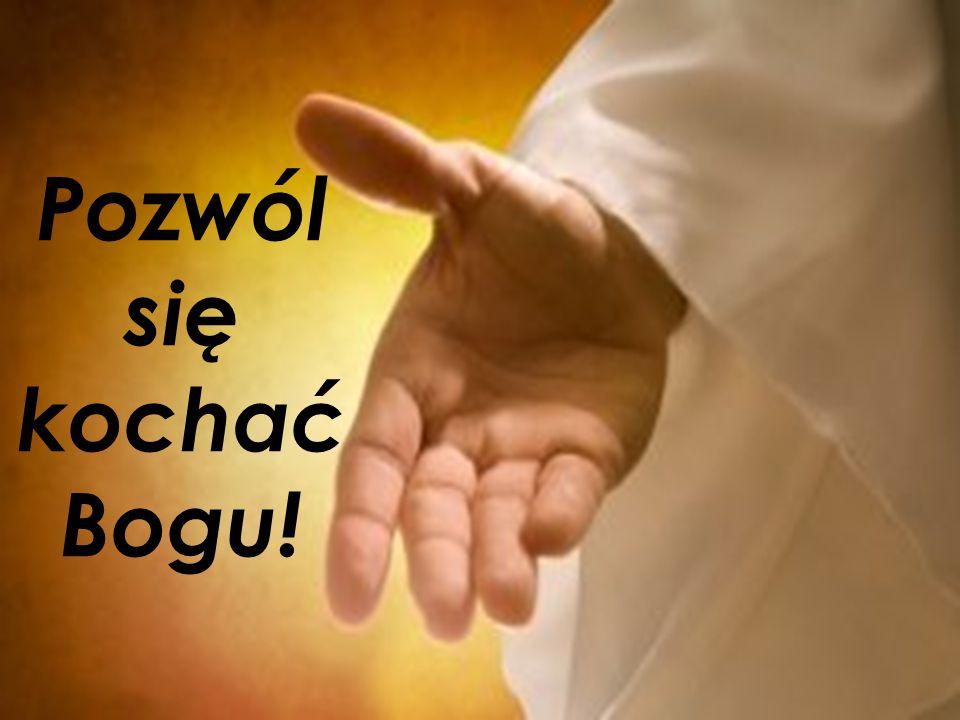 Pozwól się kochać Bogu!