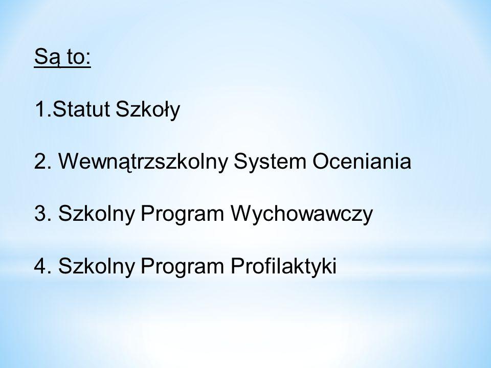 Są to: Statut Szkoły. 2. Wewnątrzszkolny System Oceniania.