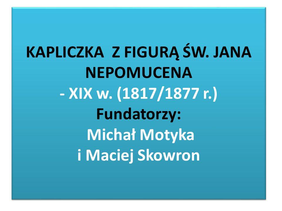 KAPLICZKA Z FIGURĄ ŚW. JANA NEPOMUCENA - XIX w. (1817/1877 r