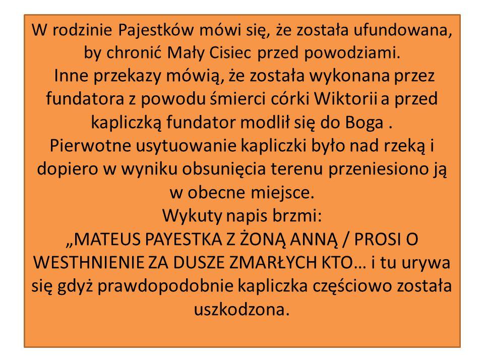 W rodzinie Pajestków mówi się, że została ufundowana, by chronić Mały Cisiec przed powodziami.