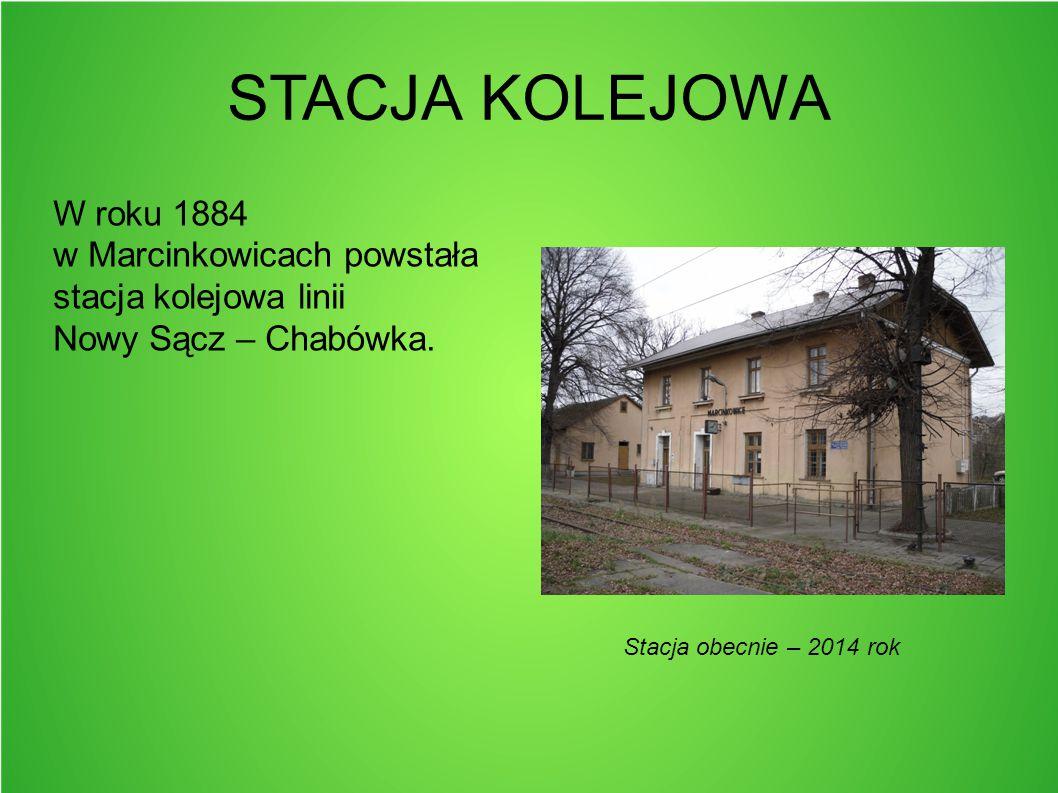 STACJA KOLEJOWA W roku 1884 w Marcinkowicach powstała stacja kolejowa linii. Nowy Sącz – Chabówka.
