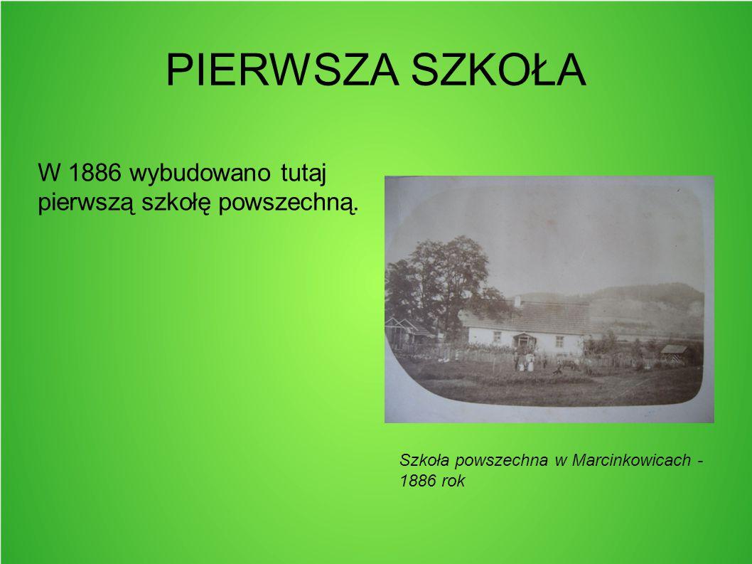 PIERWSZA SZKOŁA W 1886 wybudowano tutaj pierwszą szkołę powszechną.